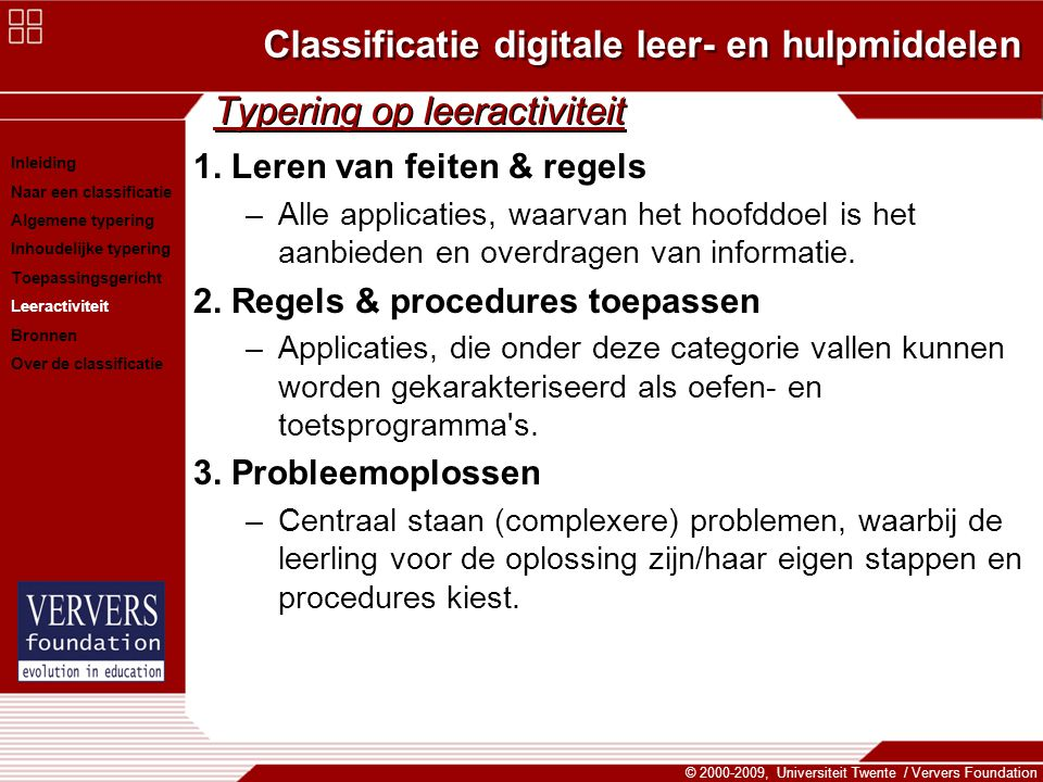 Classificatie digitale leer- en hulpmiddelen © 2000-2009, Universiteit Twente / Ververs Foundation Typering op leeractiviteit 1. Leren van feiten & re