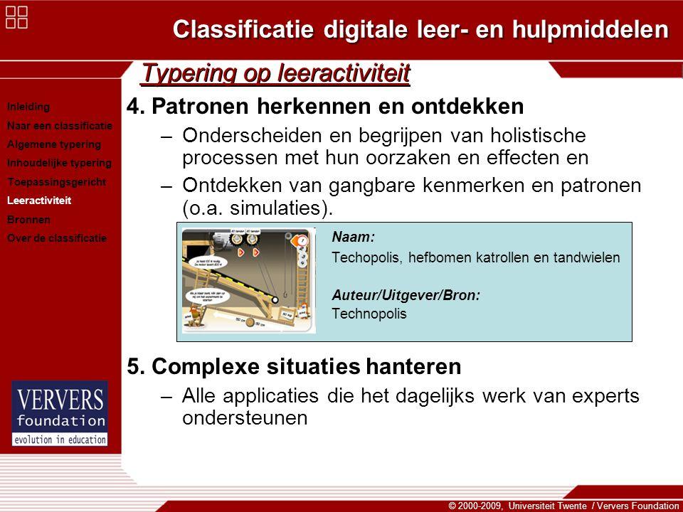 Classificatie digitale leer- en hulpmiddelen © 2000-2009, Universiteit Twente / Ververs Foundation Typering op leeractiviteit 4. Patronen herkennen en