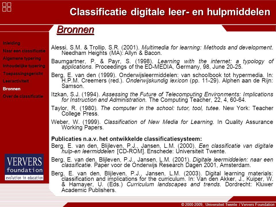 Classificatie digitale leer- en hulpmiddelen © 2000-2009, Universiteit Twente / Ververs Foundation Bronnen Alessi, S.M. & Trollip, S.R. (2001). Multim