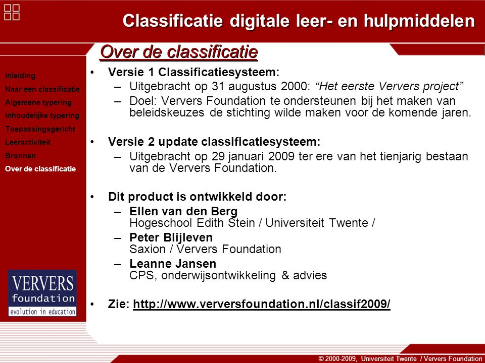 Classificatie digitale leer- en hulpmiddelen © 2000-2009, Universiteit Twente / Ververs Foundation Over de classificatie Versie 1 Classificatiesysteem