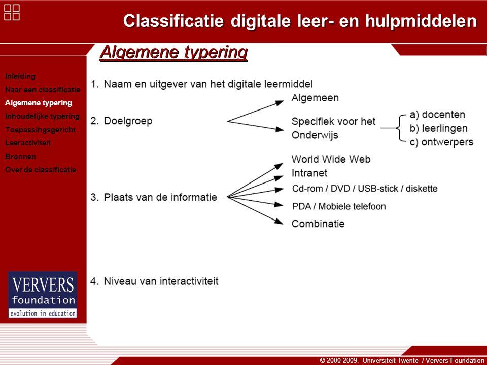 Classificatie digitale leer- en hulpmiddelen © 2000-2009, Universiteit Twente / Ververs Foundation Algemene typering Inleiding Naar een classificatie