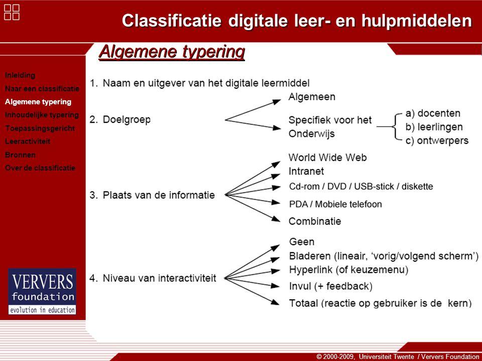 Classificatie digitale leer- en hulpmiddelen © 2000-2009, Universiteit Twente / Ververs Foundation Inhoudelijke typering 1.Modelling en simulatie systemen –Bieden leerlingen kans (delen van de) realiteit of complexe processen te modelleren/na te bootsen.