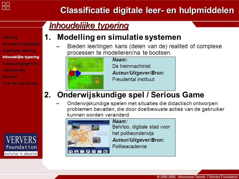Classificatie digitale leer- en hulpmiddelen © 2000-2009, Universiteit Twente / Ververs Foundation Inhoudelijke typering 1.Modelling en simulatie syst