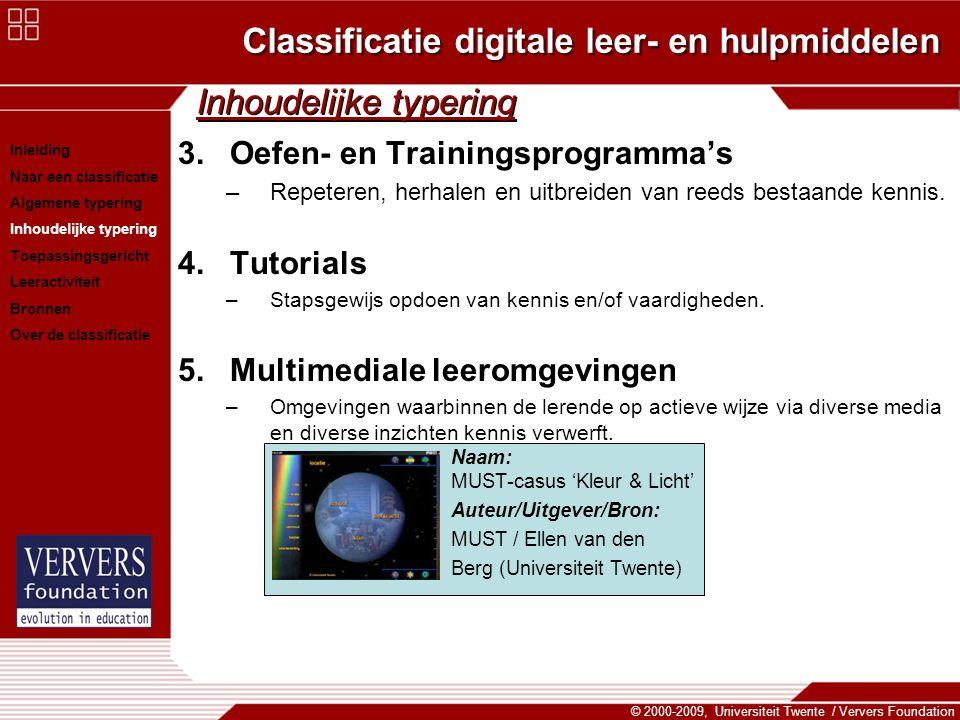 Classificatie digitale leer- en hulpmiddelen © 2000-2009, Universiteit Twente / Ververs Foundation Inhoudelijke typering 3.Oefen- en Trainingsprogramma's –Repeteren, herhalen en uitbreiden van reeds bestaande kennis.