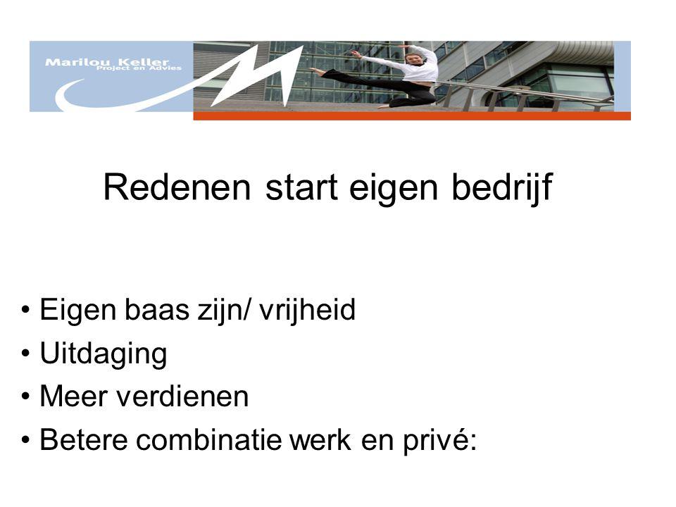 Redenen start eigen bedrijf Eigen baas zijn/ vrijheid Uitdaging Meer verdienen Betere combinatie werk en privé: