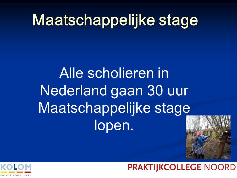 Maatschappelijke stage Alle scholieren in Nederland gaan 30 uur Maatschappelijke stage lopen.