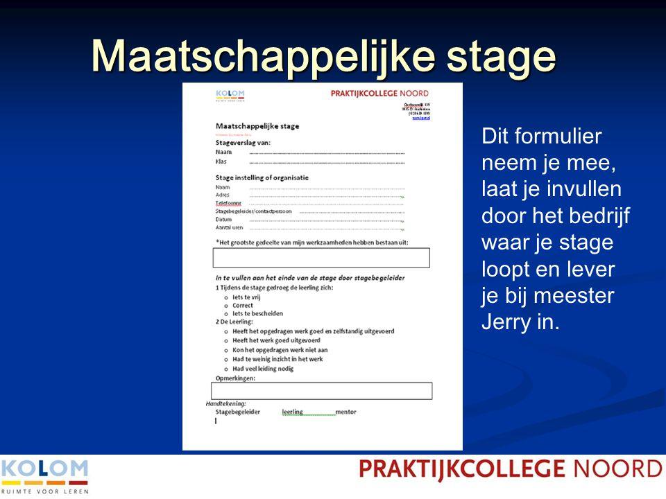 Maatschappelijke stage Dit formulier neem je mee, laat je invullen door het bedrijf waar je stage loopt en lever je bij meester Jerry in.