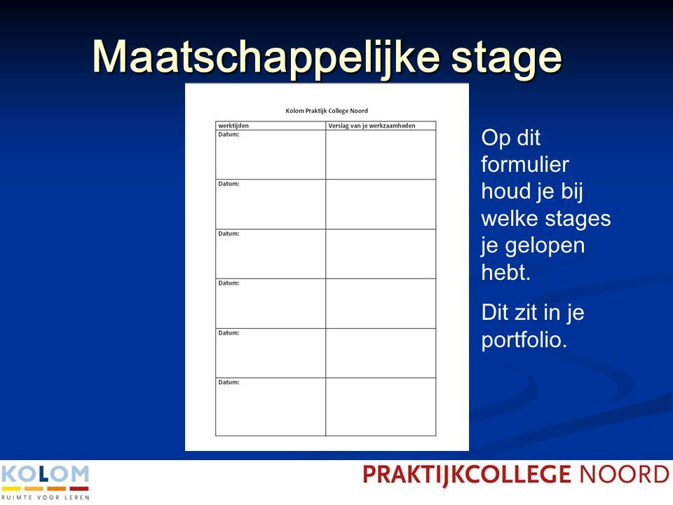 Maatschappelijke stage Op dit formulier houd je bij welke stages je gelopen hebt. Dit zit in je portfolio.