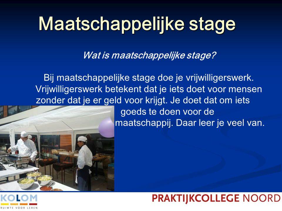 Maatschappelijke stage Wat is maatschappelijke stage? Bij maatschappelijke stage doe je vrijwilligerswerk. Vrijwilligerswerk betekent dat je iets doet