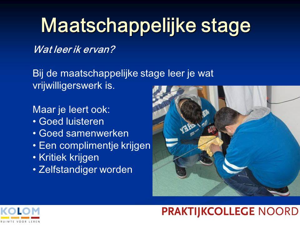 Maatschappelijke stage Wat leer ik ervan? Bij de maatschappelijke stage leer je wat vrijwilligerswerk is. Maar je leert ook: Goed luisteren Goed samen