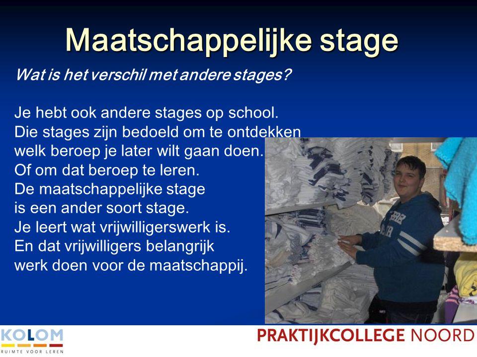 Maatschappelijke stage Wat is het verschil met andere stages? Je hebt ook andere stages op school. Die stages zijn bedoeld om te ontdekken welk beroep