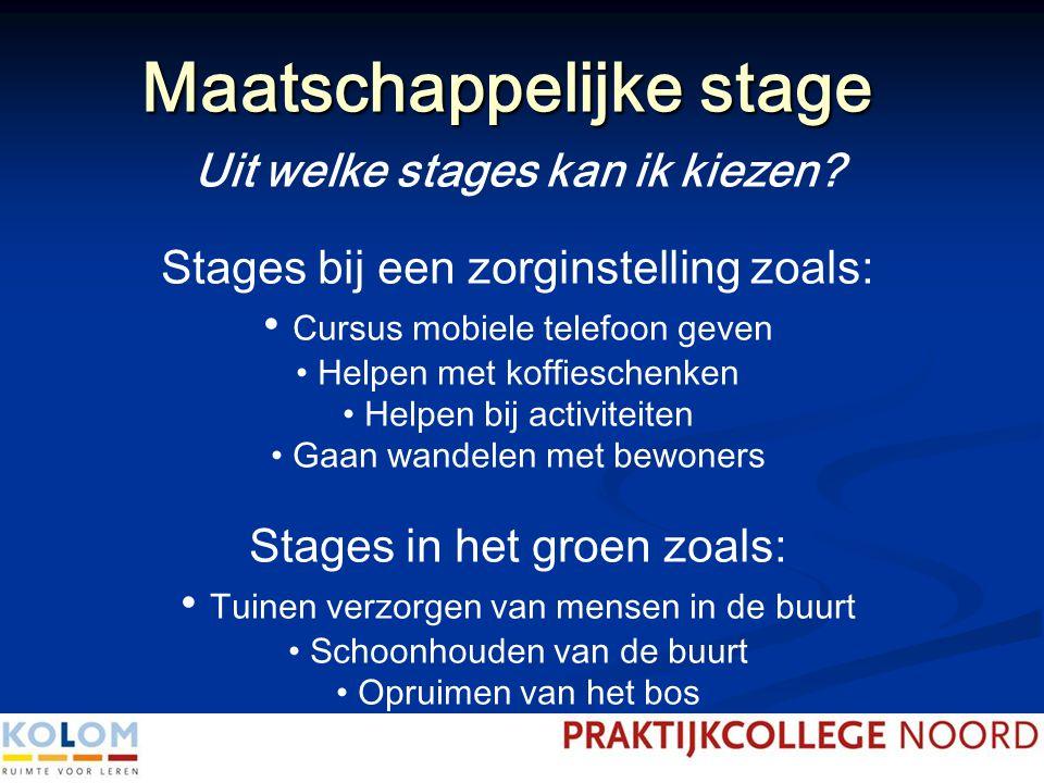 Maatschappelijke stage Uit welke stages kan ik kiezen? Stages bij een zorginstelling zoals: Cursus mobiele telefoon geven Helpen met koffieschenken He