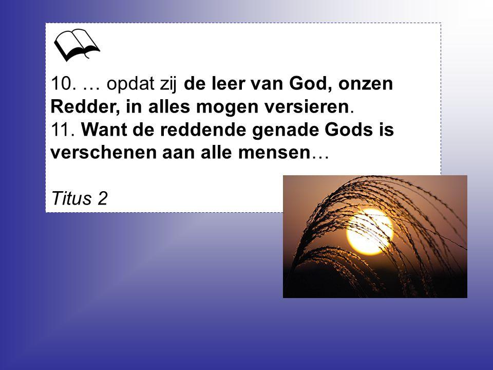 10.… opdat zij de leer van God, onzen Redder, in alles mogen versieren.