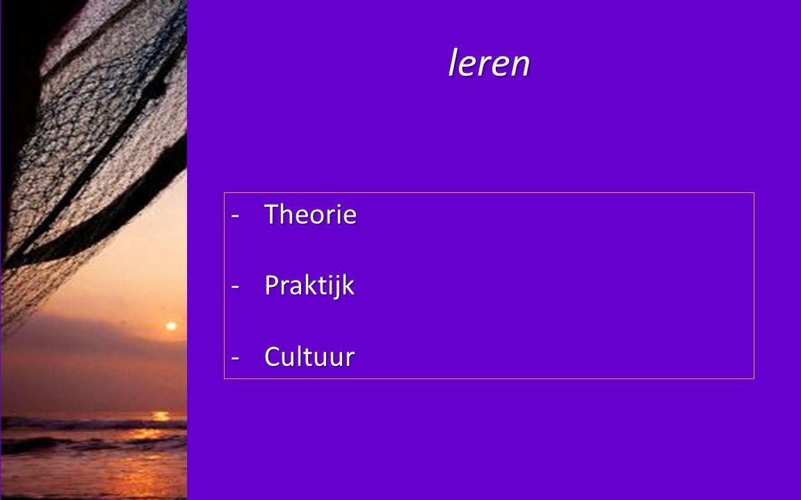 leren -Theorie -Praktijk -Cultuur