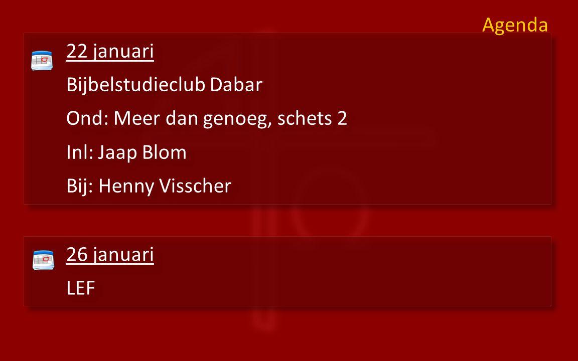 22 januari Bijbelstudieclub Dabar Ond: Meer dan genoeg, schets 2 Inl: Jaap Blom Bij: Henny Visscher 22 januari Bijbelstudieclub Dabar Ond: Meer dan ge