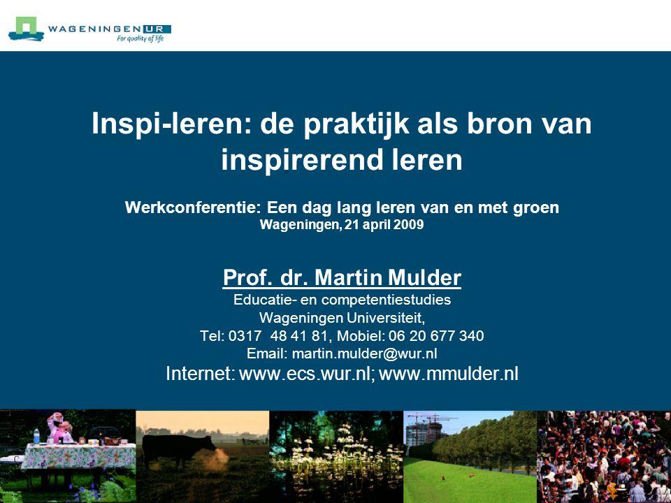 Inspi-leren: de praktijk als bron van inspirerend leren Werkconferentie: Een dag lang leren van en met groen Wageningen, 21 april 2009 Prof. dr. Marti