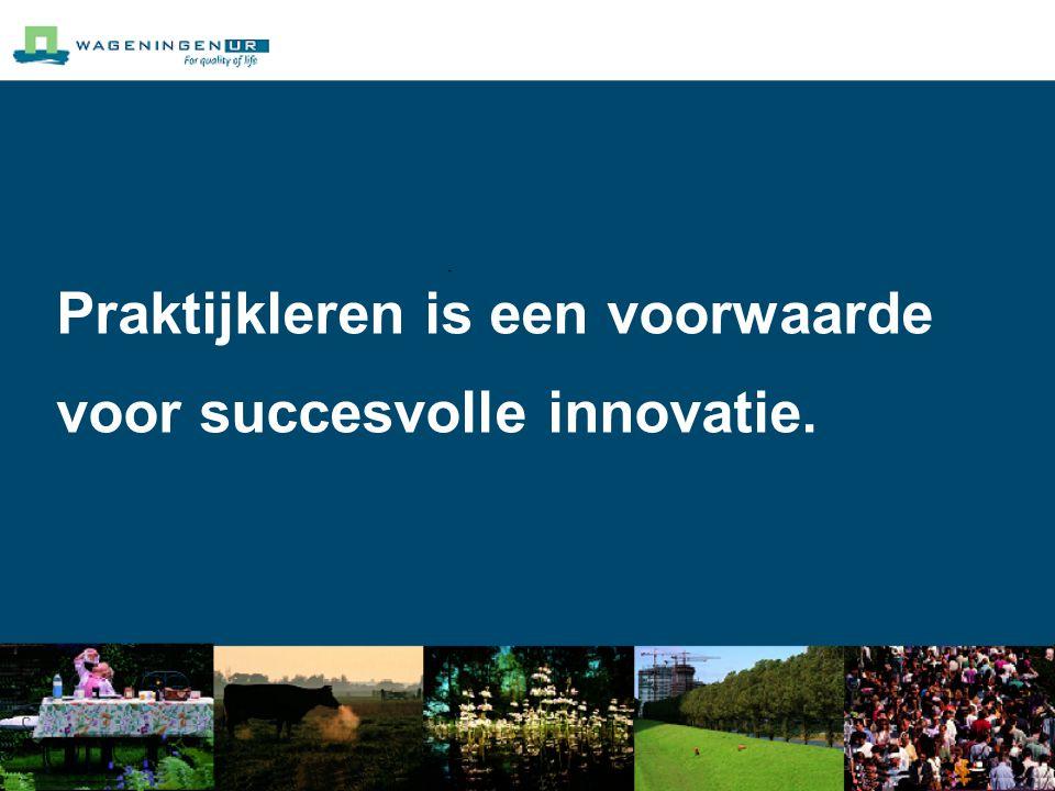 Praktijkleren is een voorwaarde voor succesvolle innovatie.