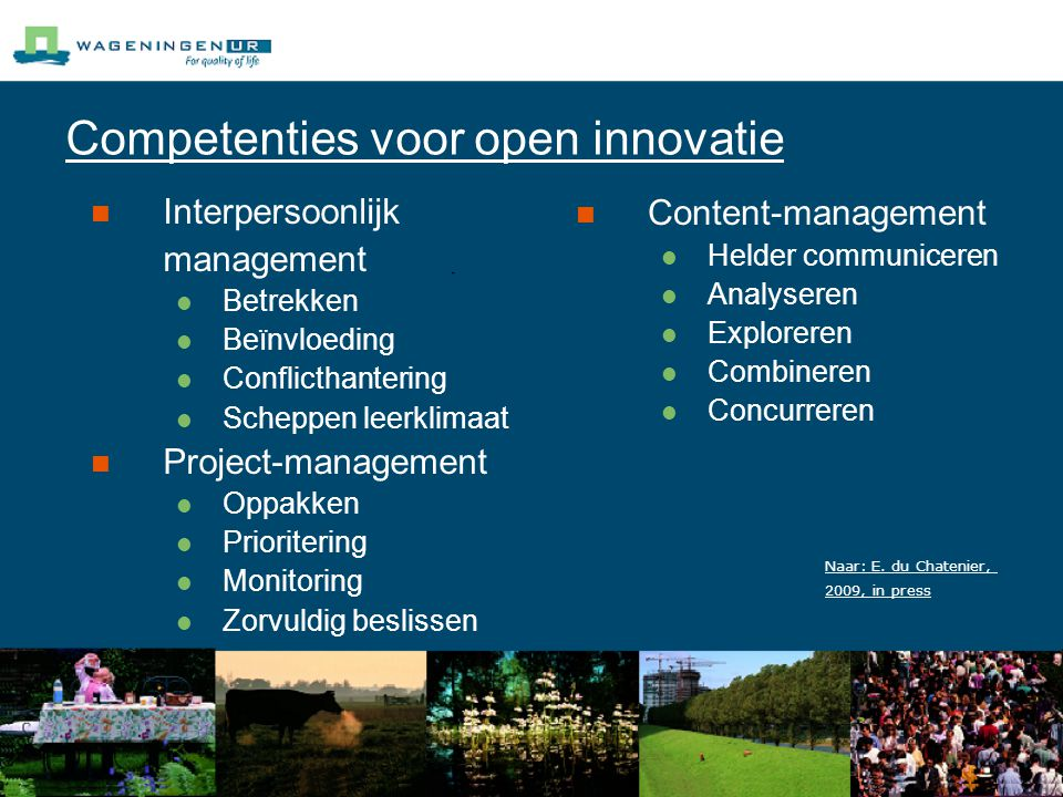 Competenties voor open innovatie Interpersoonlijk management Betrekken Beïnvloeding Conflicthantering Scheppen leerklimaat Project-management Oppakken