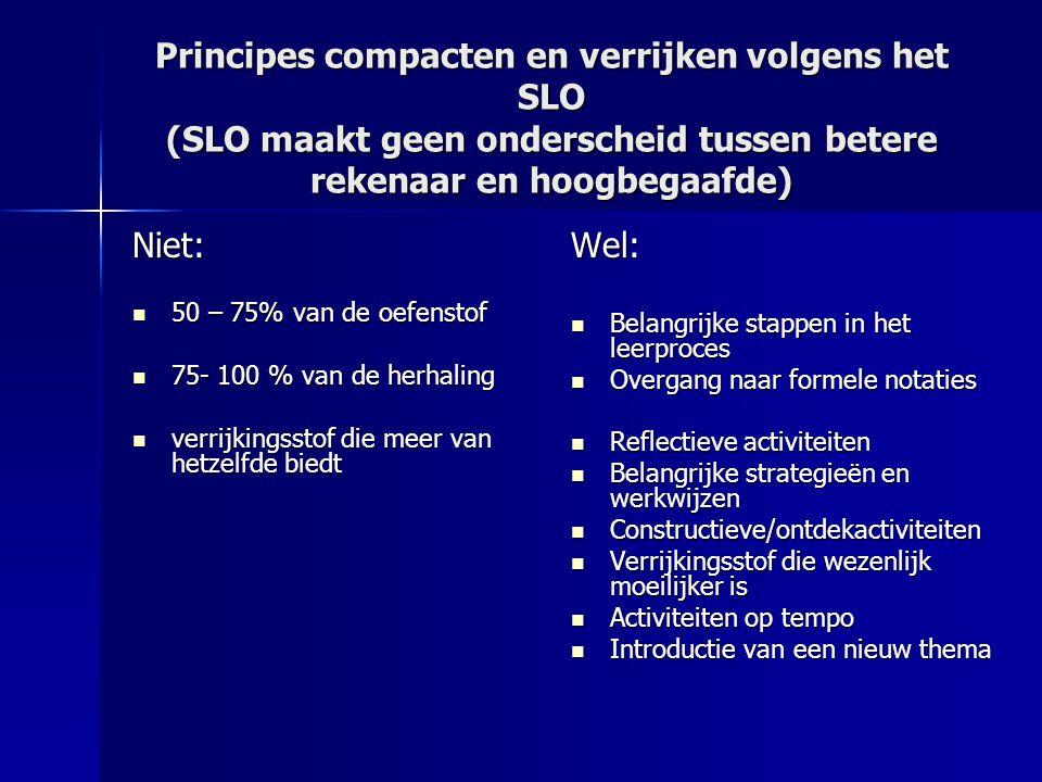 Principes compacten en verrijken volgens het SLO (SLO maakt geen onderscheid tussen betere rekenaar en hoogbegaafde) Niet: 50 – 75% van de oefenstof 5