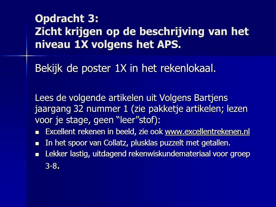 Opdracht 3: Zicht krijgen op de beschrijving van het niveau 1X volgens het APS. Bekijk de poster 1X in het rekenlokaal. Lees de volgende artikelen uit