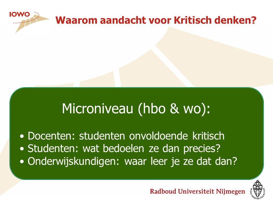 Waarom aandacht voor Kritisch denken? Microniveau (hbo & wo): Docenten: studenten onvoldoende kritisch Studenten: wat bedoelen ze dan precies? Onderwi