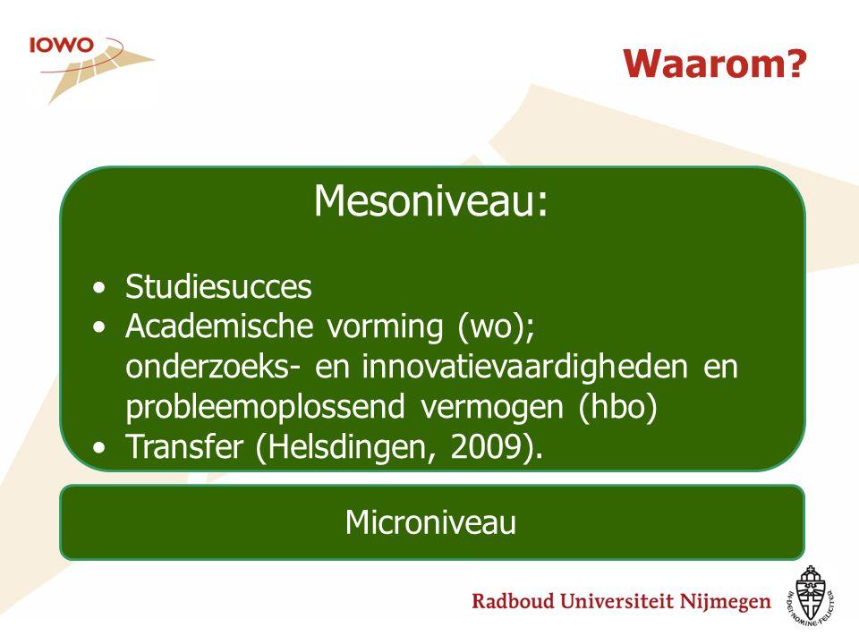 Waarom? Mesoniveau: Studiesucces Academische vorming (wo); onderzoeks- en innovatievaardigheden en probleemoplossend vermogen (hbo) Transfer (Helsding