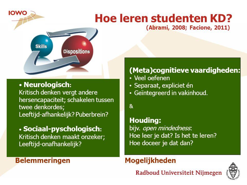 Hoe leren studenten KD? (Abrami, 2008; Facione, 2011) Neurologisch : Kritisch denken vergt andere hersencapaciteit; schakelen tussen twee denkordes; L