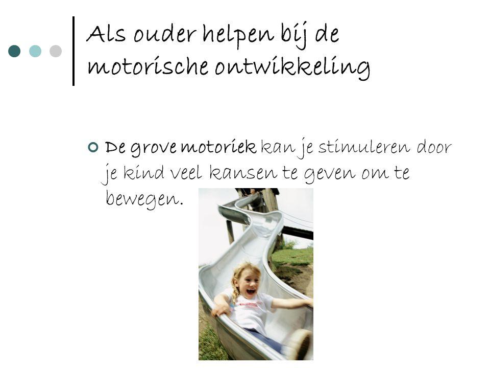 Als ouder helpen bij de motorische ontwikkeling De grove motoriek kan je stimuleren door je kind veel kansen te geven om te bewegen.