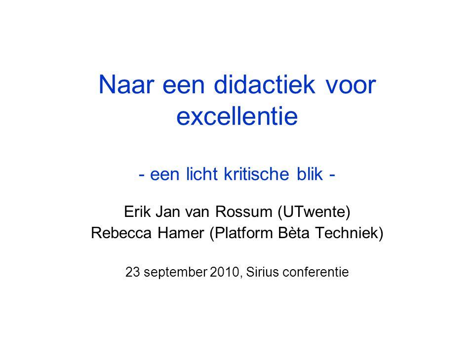Naar een didactiek voor excellentie - een licht kritische blik - Erik Jan van Rossum (UTwente) Rebecca Hamer (Platform Bèta Techniek) 23 september 2010, Sirius conferentie