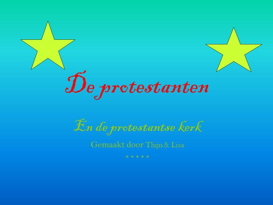 De protestanten En de protestantse kerk Gemaakt door Thijn & Lisa *****