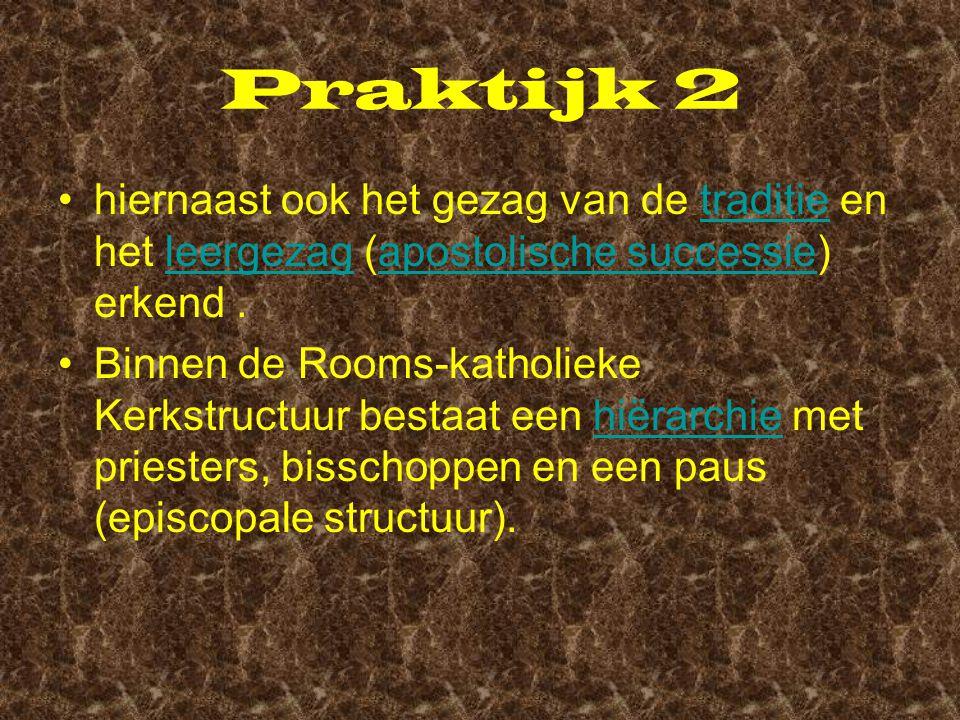 Praktijk 2 hiernaast ook het gezag van de traditie en het leergezag (apostolische successie) erkend.traditieleergezagapostolische successie Binnen de Rooms-katholieke Kerkstructuur bestaat een hiërarchie met priesters, bisschoppen en een paus (episcopale structuur).hiërarchie