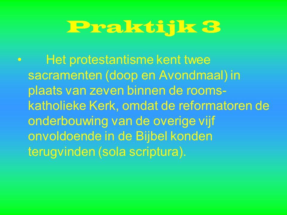 Praktijk 3 Het protestantisme kent twee sacramenten (doop en Avondmaal) in plaats van zeven binnen de rooms- katholieke Kerk, omdat de reformatoren de onderbouwing van de overige vijf onvoldoende in de Bijbel konden terugvinden (sola scriptura).