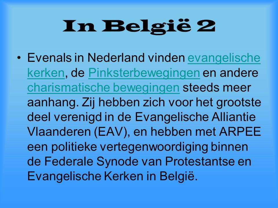 In België 2 Evenals in Nederland vinden evangelische kerken, de Pinksterbewegingen en andere charismatische bewegingen steeds meer aanhang.