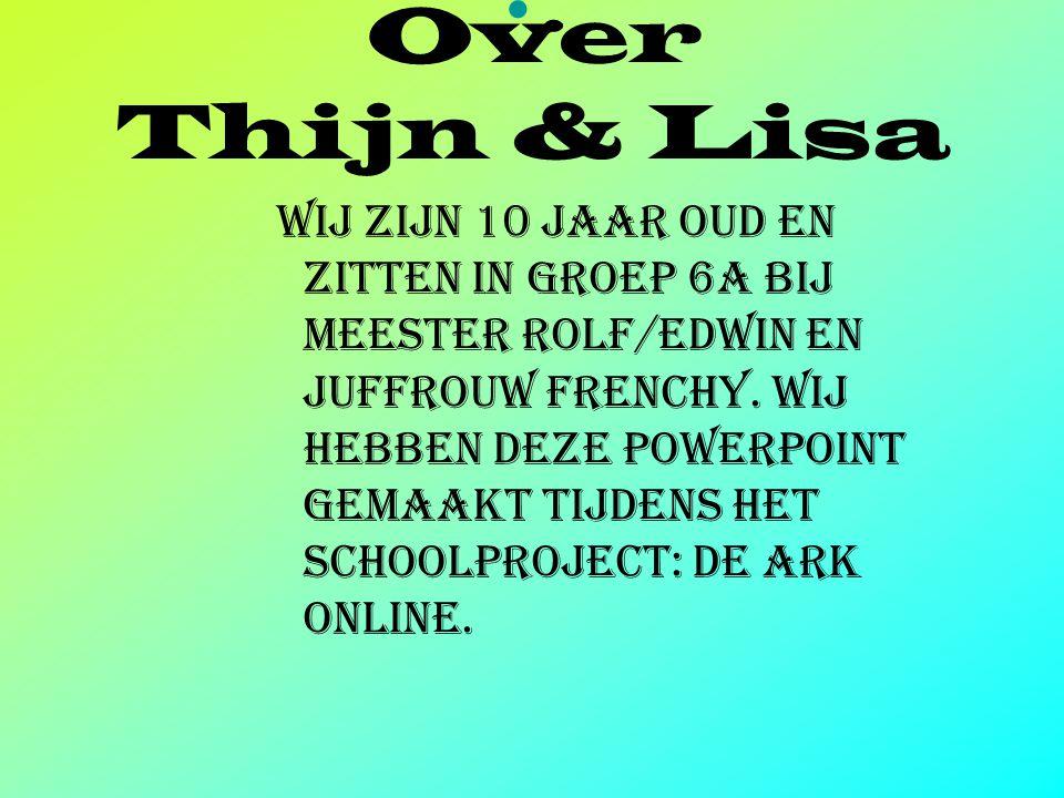 Over Thijn & Lisa Wij zijn 10 jaar oud en zitten in groep 6a bij meester rolf/Edwin en juffrouw Frenchy.
