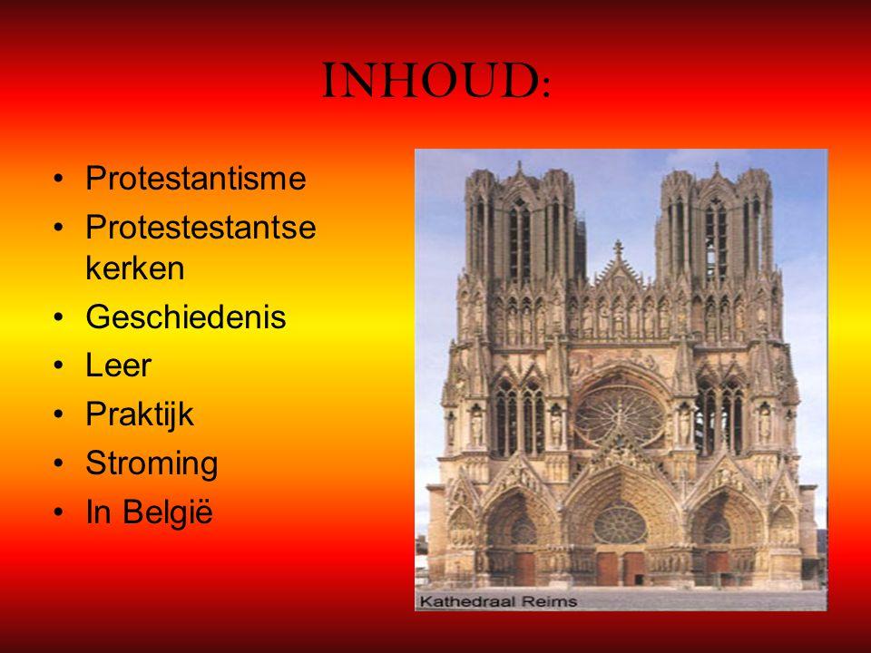 INHOUD: Protestantisme Protestestantse kerken Geschiedenis Leer Praktijk Stroming In België