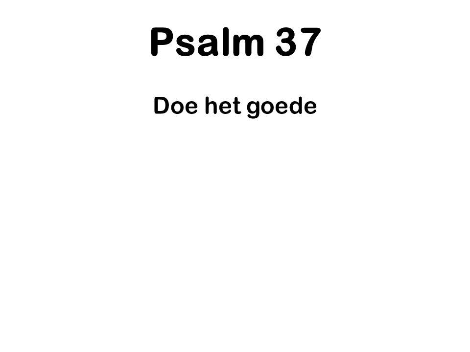 Psalm 37 Doe het goede