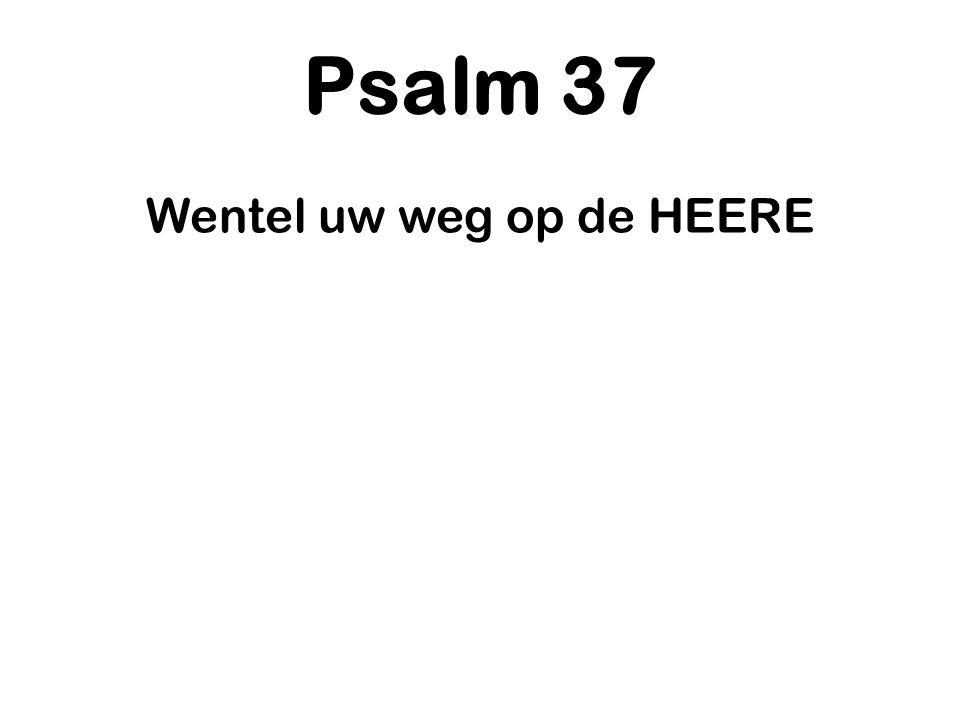 Psalm 37 Wentel uw weg op de HEERE