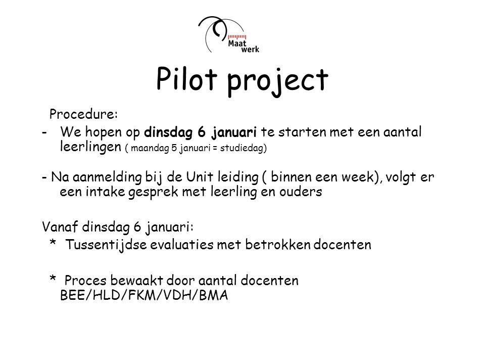 Pilot project Procedure: -We hopen op dinsdag 6 januari te starten met een aantal leerlingen ( maandag 5 januari = studiedag) - Na aanmelding bij de U