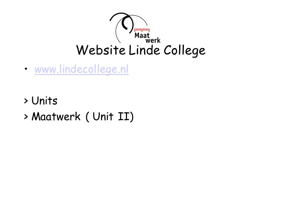 Website Linde College www.lindecollege.nl > Units > Maatwerk ( Unit II)