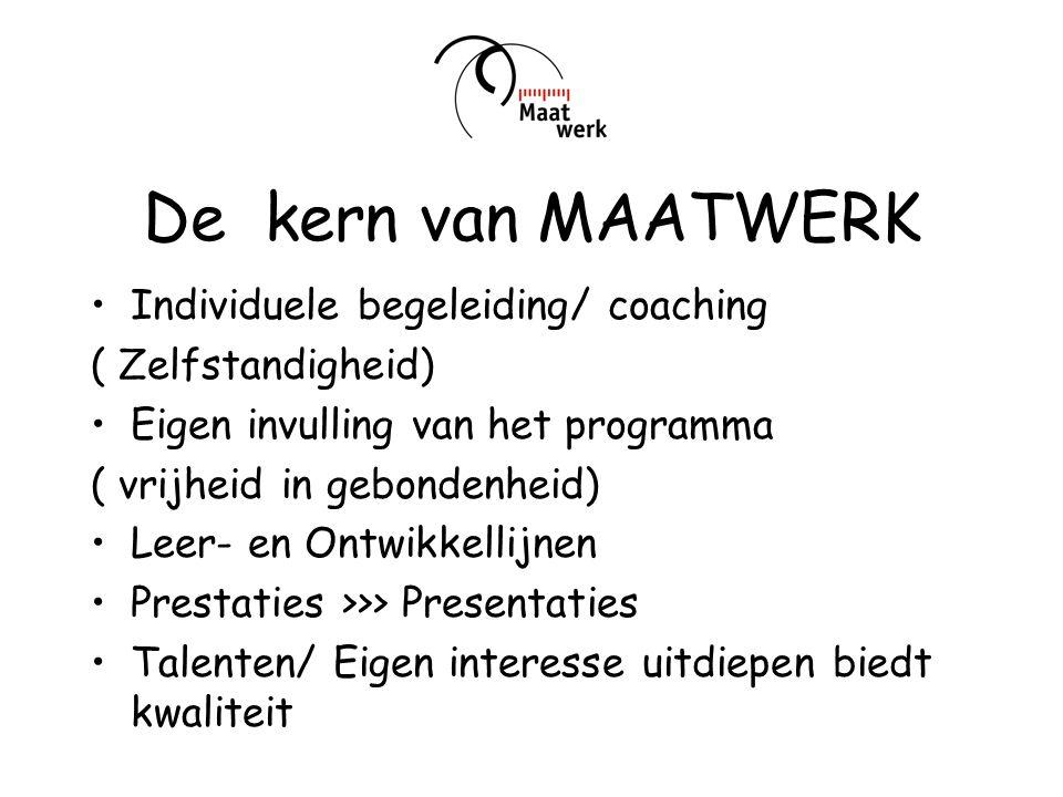 De kern van MAATWERK Individuele begeleiding/ coaching ( Zelfstandigheid) Eigen invulling van het programma ( vrijheid in gebondenheid) Leer- en Ontwi
