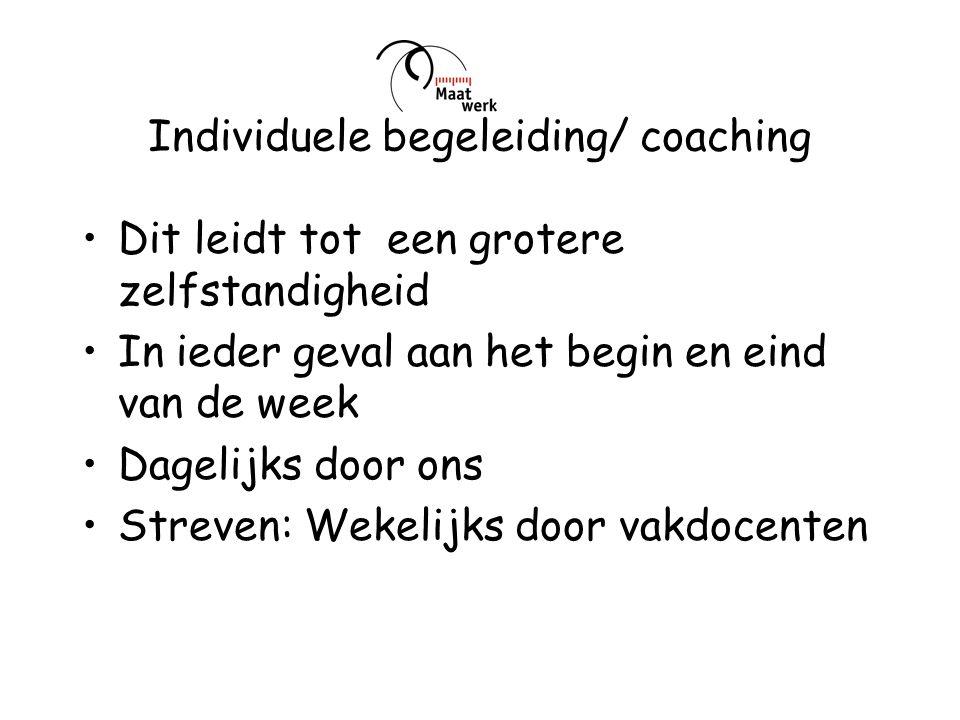 Individuele begeleiding/ coaching Dit leidt tot een grotere zelfstandigheid In ieder geval aan het begin en eind van de week Dagelijks door ons Streve