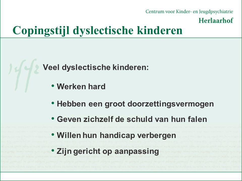 Copingstijl dyslectische kinderen Veel dyslectische kinderen: Willen hun handicap verbergen Geven zichzelf de schuld van hun falen Hebben een groot do