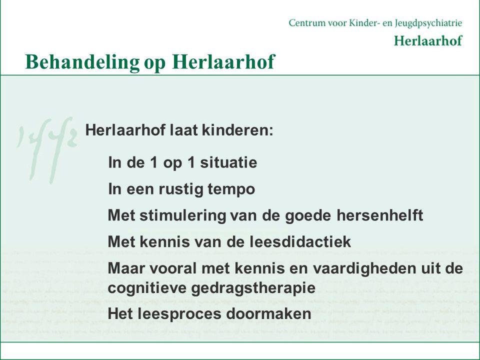 Behandeling op Herlaarhof Herlaarhof laat kinderen: In de 1 op 1 situatie In een rustig tempo Met stimulering van de goede hersenhelft Maar vooral met