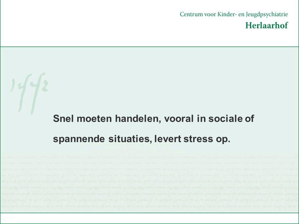 Snel moeten handelen, vooral in sociale of spannende situaties, levert stress op.