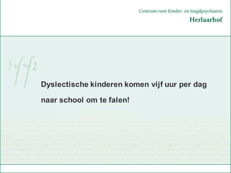 Dyslectische kinderen komen vijf uur per dag naar school om te falen!