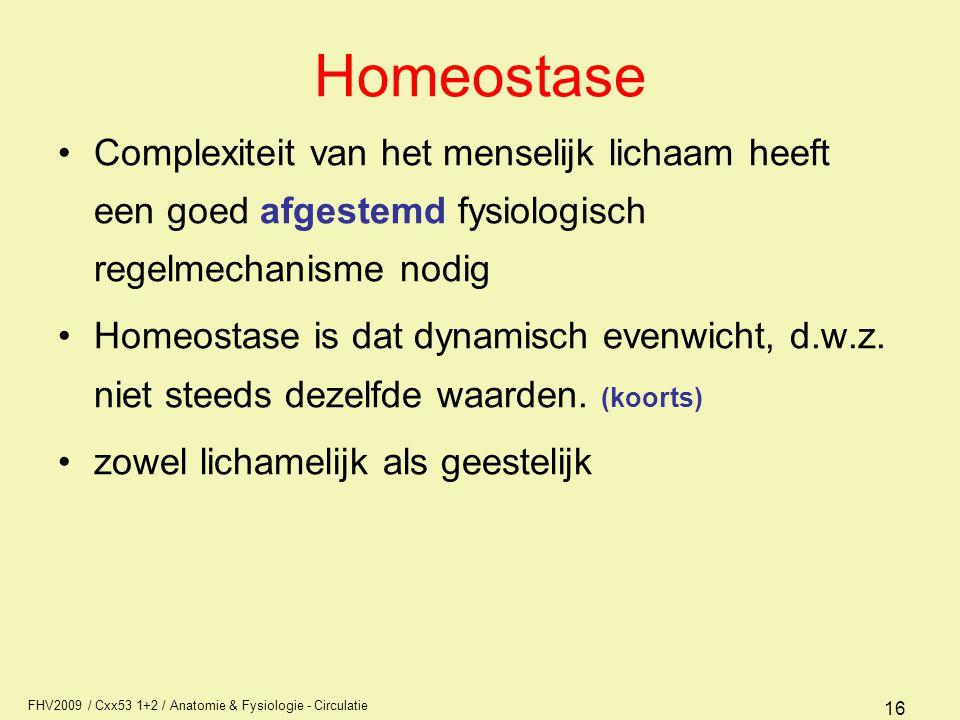 FHV2009 / Cxx53 1+2 / Anatomie & Fysiologie - Circulatie 16 Homeostase Complexiteit van het menselijk lichaam heeft een goed afgestemd fysiologisch re