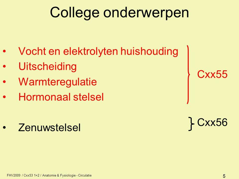 FHV2009 / Cxx53 1+2 / Anatomie & Fysiologie - Circulatie 5 College onderwerpen Vocht en elektrolyten huishouding Uitscheiding Warmteregulatie Hormonaa