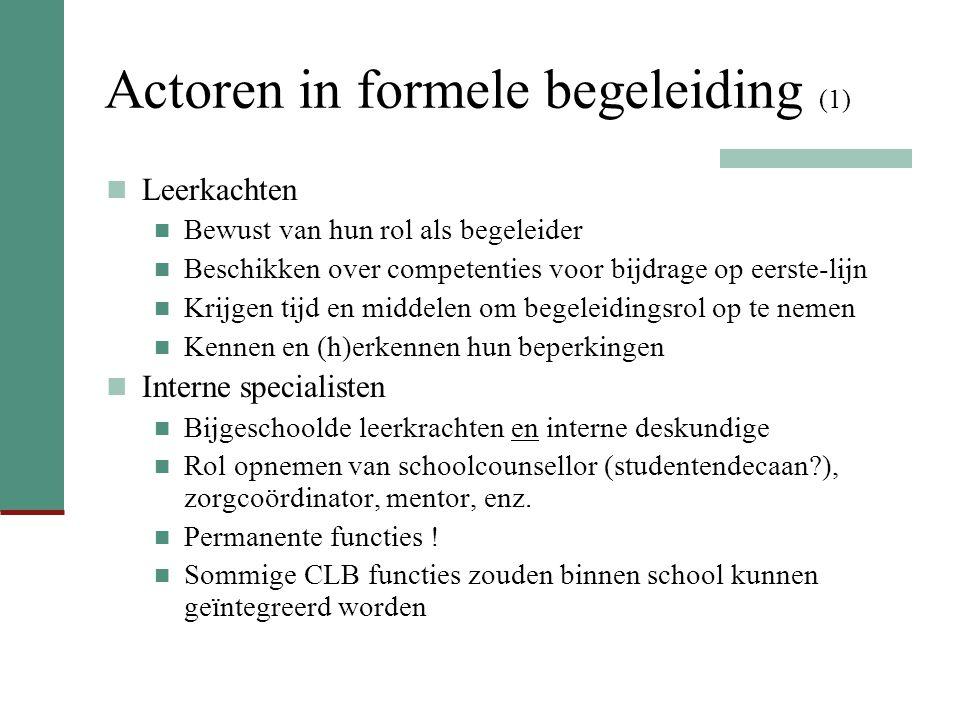 Actoren in formele begeleiding (1) Leerkachten Bewust van hun rol als begeleider Beschikken over competenties voor bijdrage op eerste-lijn Krijgen tij