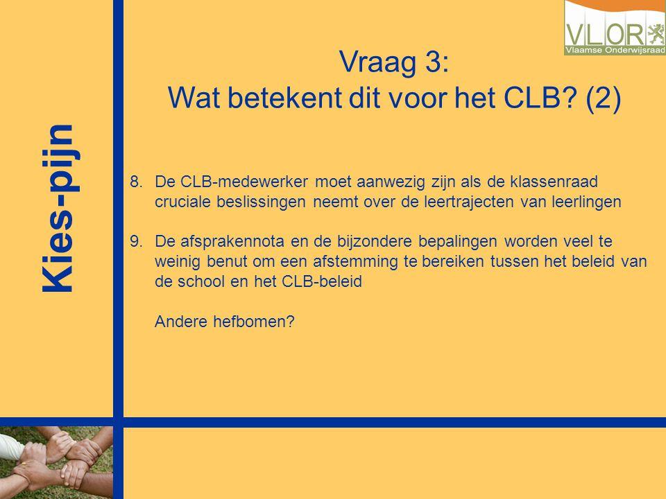 Kies-pijn Vraag 3: Wat betekent dit voor het CLB? (2) 8.De CLB-medewerker moet aanwezig zijn als de klassenraad cruciale beslissingen neemt over de le