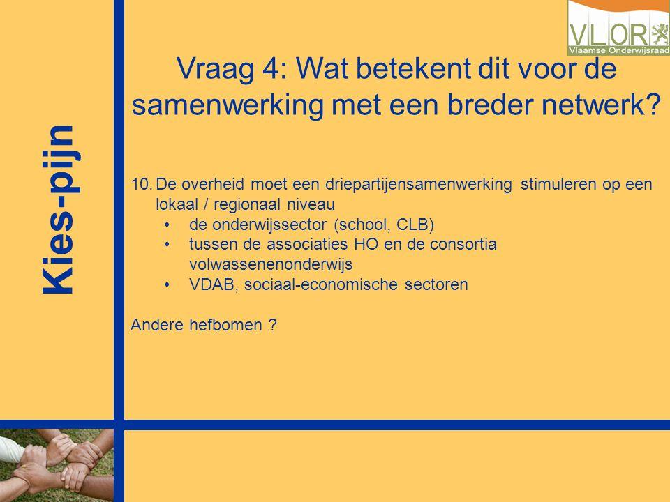 Kies-pijn Vraag 4: Wat betekent dit voor de samenwerking met een breder netwerk? 10.De overheid moet een driepartijensamenwerking stimuleren op een lo